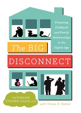 """The Big Disconnect"" by Catherine Steiner-Adair, Ed.D."
